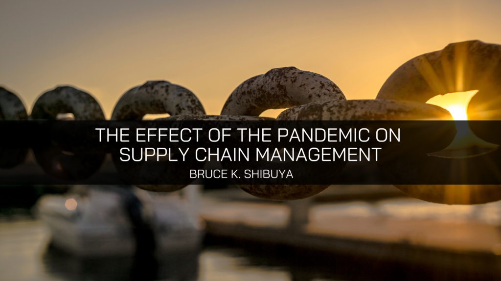 Bruce Shibuya Explores The Effect Of The Pandemic On Supply Chain Management