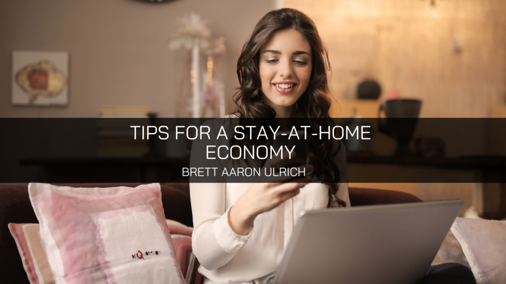 Tips for a Stay-at-Home Economy By Brett Aaron Ulrich