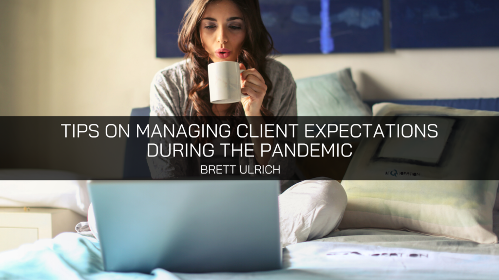Brett Ulrich Provides Tips on Managing Client Expectations During the Pandemic