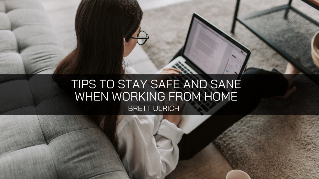 Brett Ulrich: Handy Tips to Stay Safe and Sane when Working from Home During the Coronavirus Pandemic