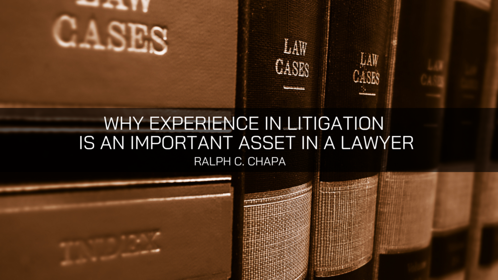 Ralph C. Chapa Explains Why Experience in Litigation is an Important Asset in a Lawyer