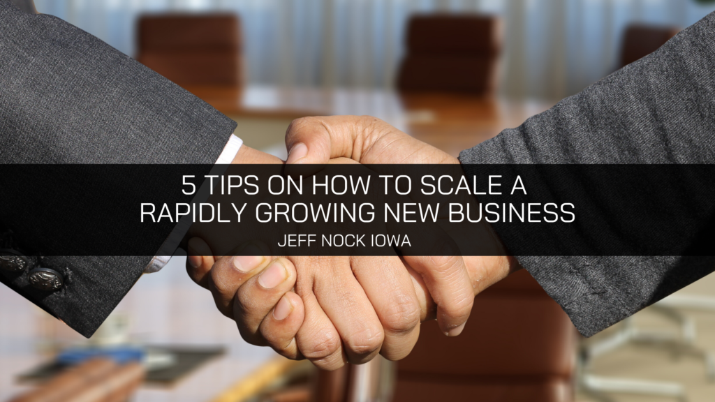Jeff Nock's 5 Tips on How to Scale a Rapidly Growing New Business