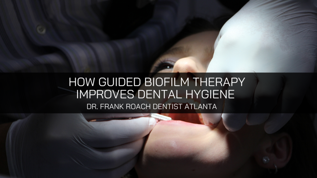Dr. Frank Roach Dentist Atlanta Discusses Usefulness of Guided Biofilm Therapy for Improved Dental Hygiene