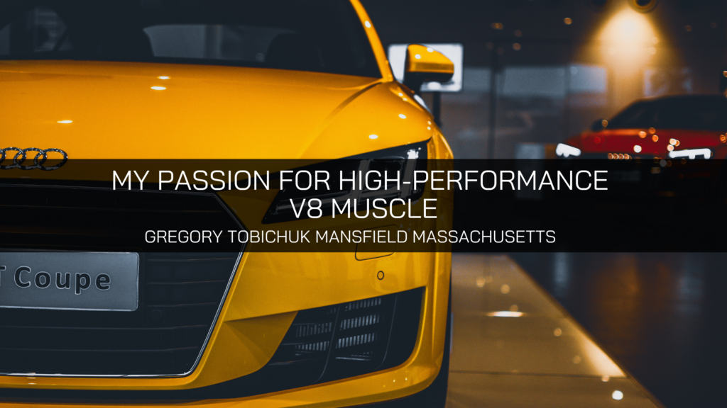 Gregory Tobichuk Mansfield Massachusetts Shares Passion for High-Performance V8 Muscle