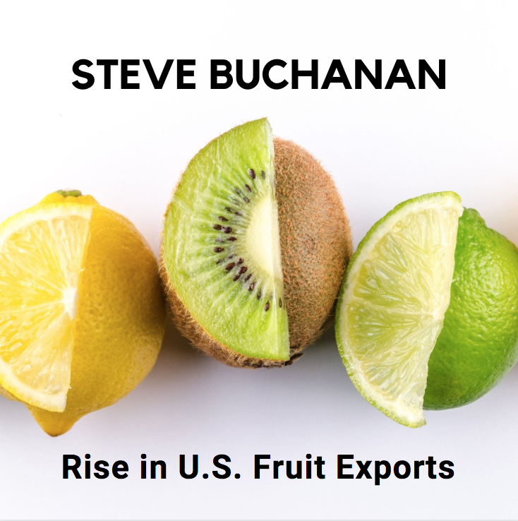 Farmer Steve Buchanan Omaha Discusses the Recent Rise in U.S. Fruit Exports