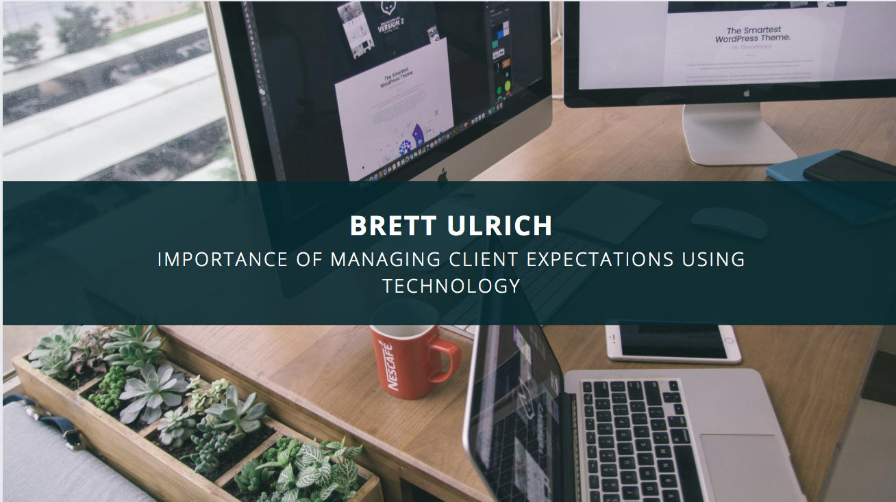 Brett Ulrich Explains the Importance of Managing Client Expectations Using Technology