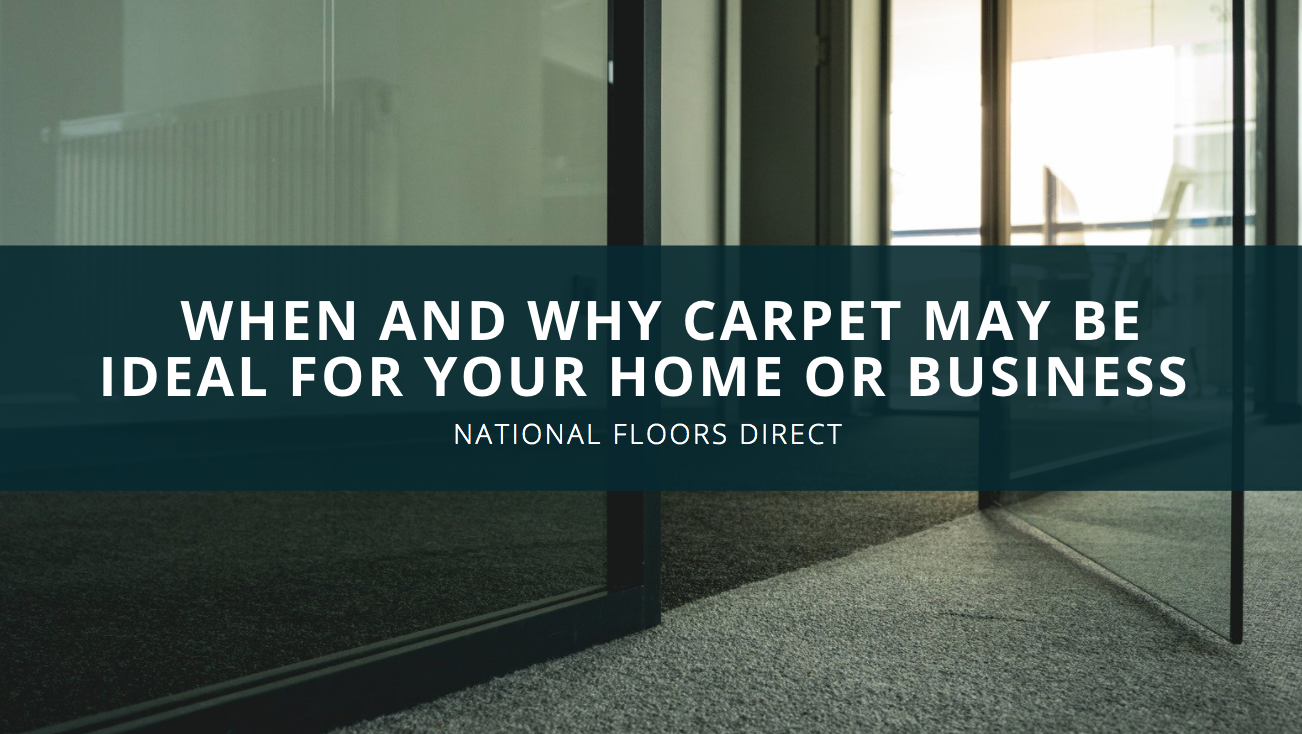 National Floors Direct Discusses When and Why Carpet May Be Ideal for Your Home or Business