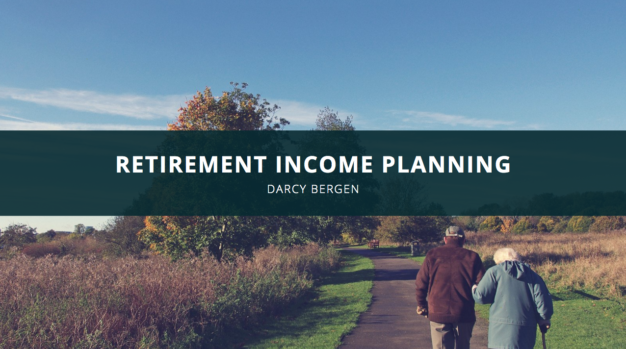 Darcy Bergen Recommends Retirement Income Planning