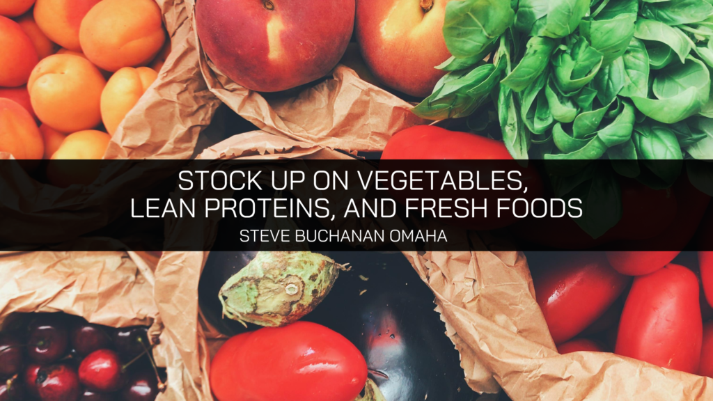 Stock Up on Vegetables, Lean Proteins, and Fresh Foods, Says Steve Buchanan Omaha