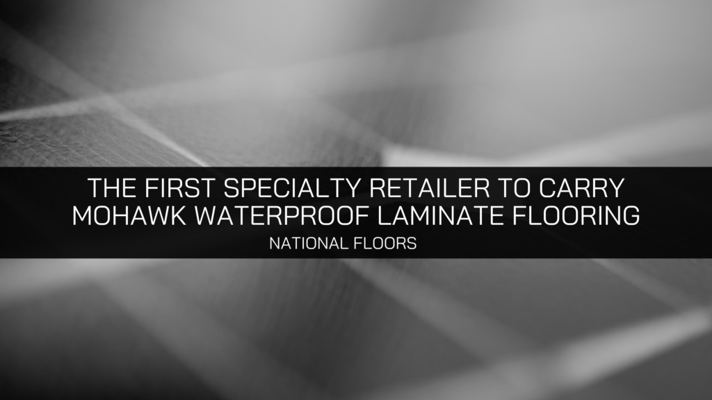 National Floors Direct is the First Specialty Retailer to Carry Mohawk Waterproof Laminate Flooring