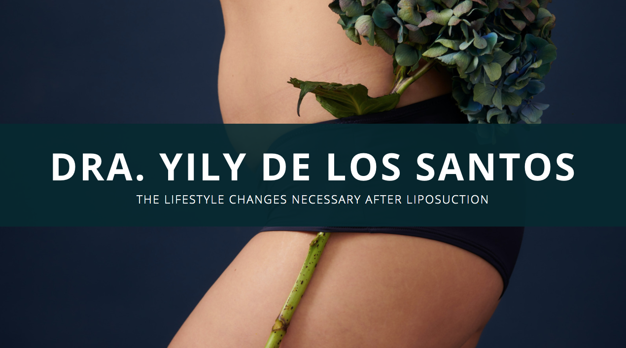 Dra. Yily De Los Santos Explains The Lifestyle Changes Necessary After Liposuction