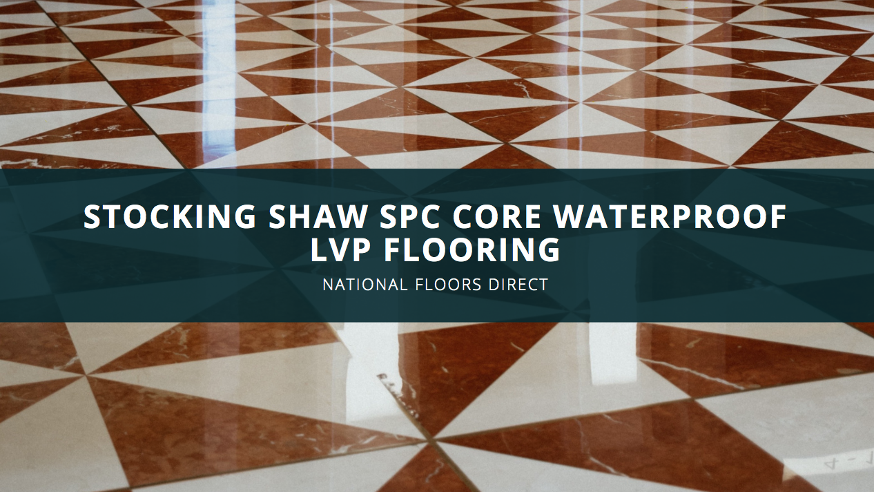 National Floors Direct Reviews Show Stocking Shaw SPC Core Waterproof LVP Flooring