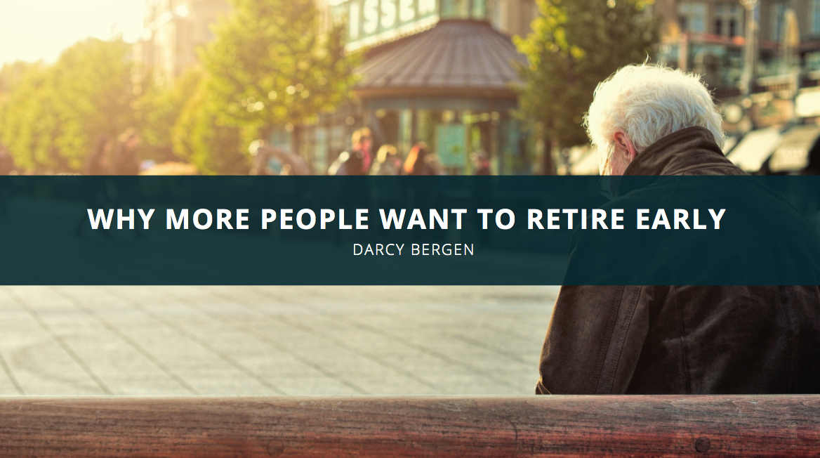 Why More People Want to Retire Early, According to Darcy Bergen
