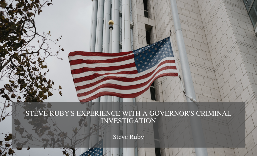 Steve Ruby's Experience with a Governor's Criminal Investigation