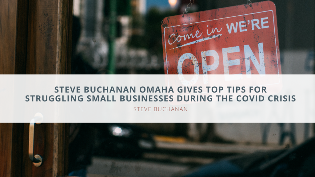 Steve Buchanan Omaha Gives Top Tips For Struggling Small Businesses During The COVID Crisis