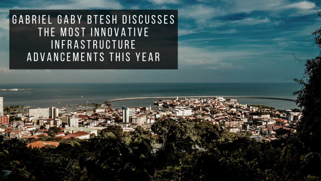 Gabriel Gaby Btesh Discusses the Most Innovative Infrastructure Advancements This Year