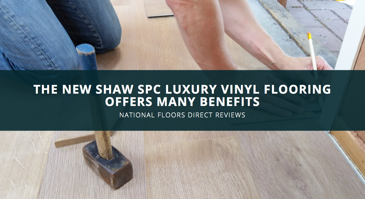 National Floors Direct Reviews: The New Shaw SPC Luxury Vinyl Flooring Offers Many Benefits