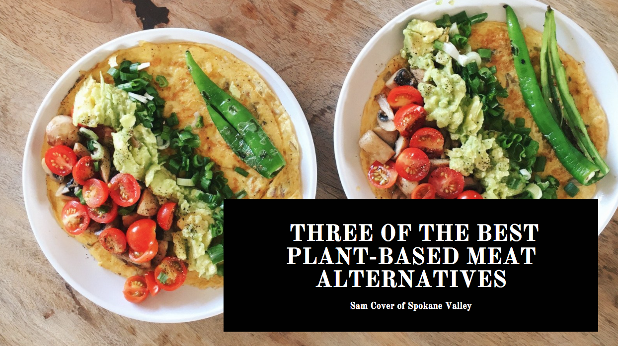 Sam Cover of Spokane Valley Presents Three Of The Best Plant-Based Meat Alternatives