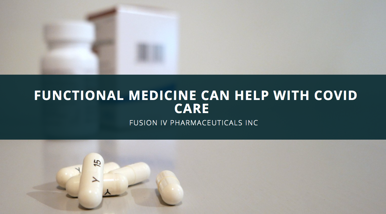 Fusion IV Pharmaceuticals INC Finds Functional Medicine Can Help With COVID Care