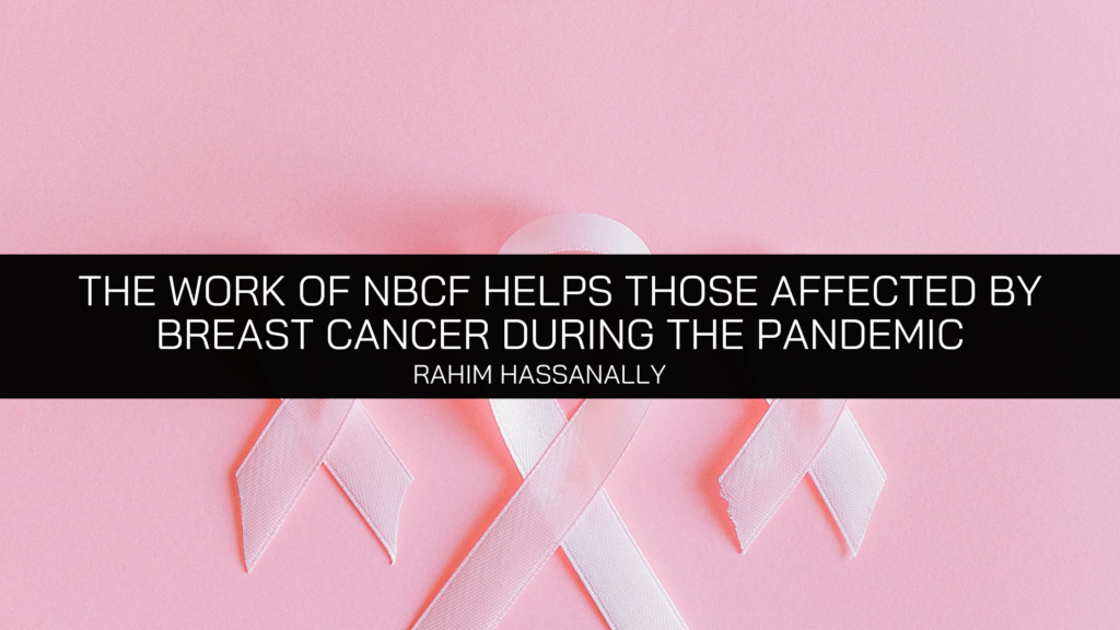 Rahim Hassanally showcases the work of NBCF to help those affected by breast cancer during the pandemic