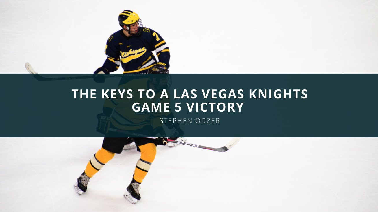 Hockey Fan Stephen Odzer Discusses the Keys to a Las Vegas Knights Game 5 Victory