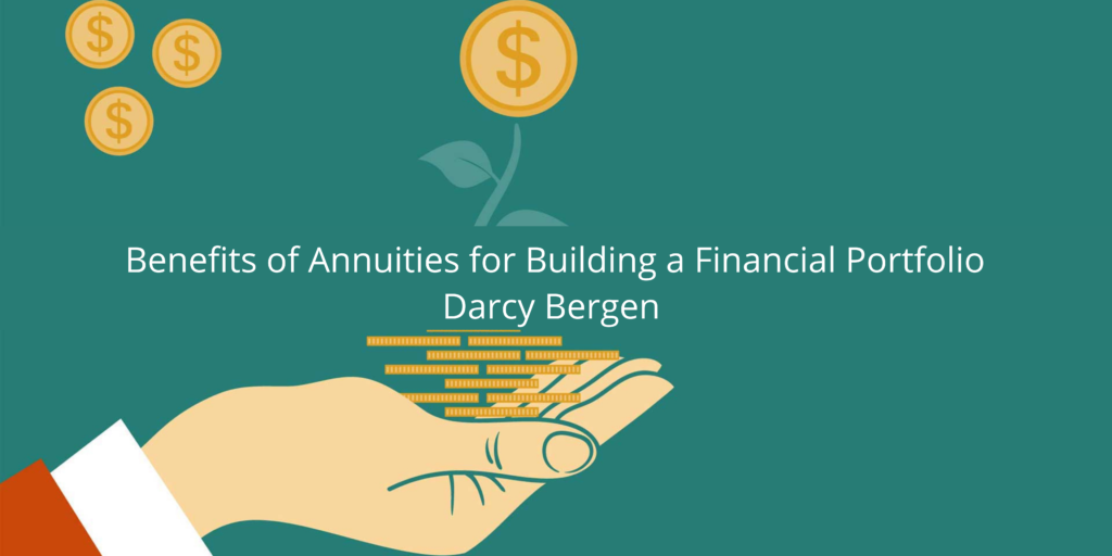 Darcy Bergen Discusses the Benefits of Annuities for Building a Financial Portfolio