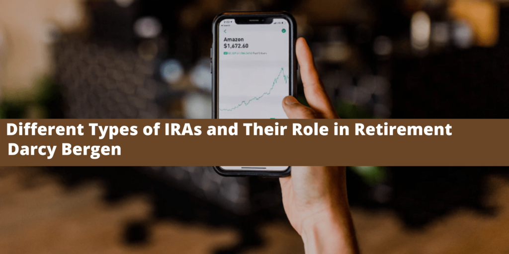 Darcy Bergen Discusses the Different Types of IRAs and Their Role in Retirement