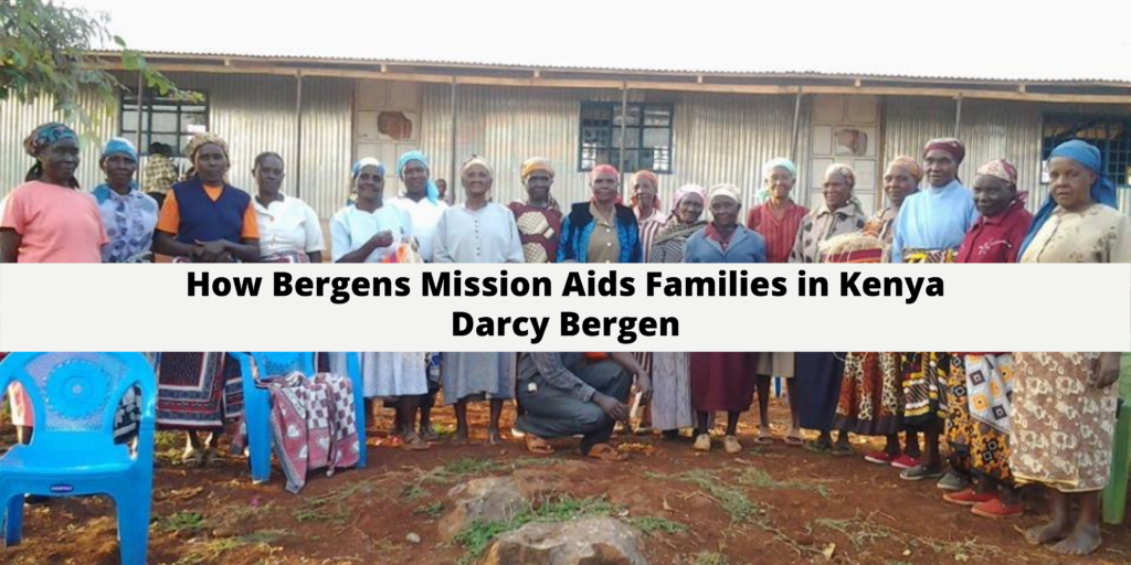 Darcy Bergen Explains How Bergens Mission Aids Families in Kenya