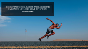 Chiropractor Dr. Scott Zack Michigan Embraces Lifelong Love of Sports