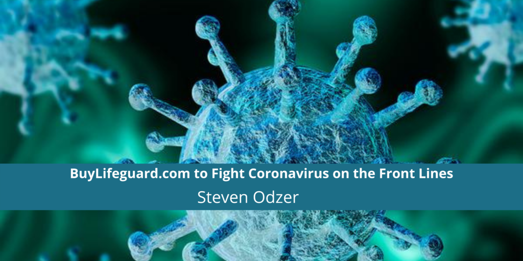 Steven Odzer Is Leading BuyLifeguard.com to Fight Coronavirus on the Front Lines