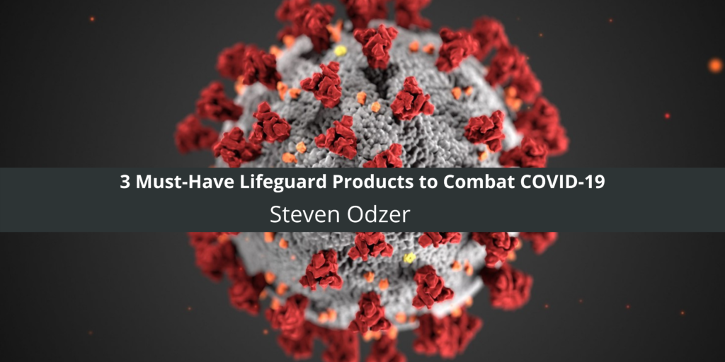 Steven Odzer On 3 Must-Have Lifeguard Products to Combat COVID-19