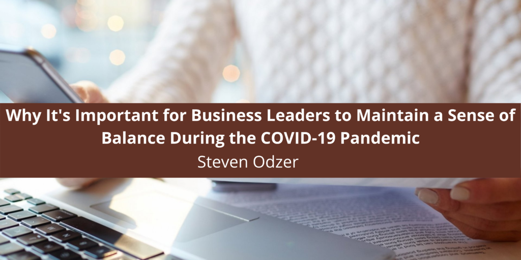 Steven Odzer Discusses Why It's Important for Business Leaders to Maintain a Sense of Balance During the COVID-19 Pandemic
