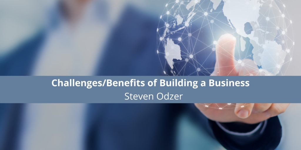 The Rewards of Entrepreneurship: Serial Business Owner/Entrepreneur Steven Odzer Examines the Challenges/Benefits of Building a Business