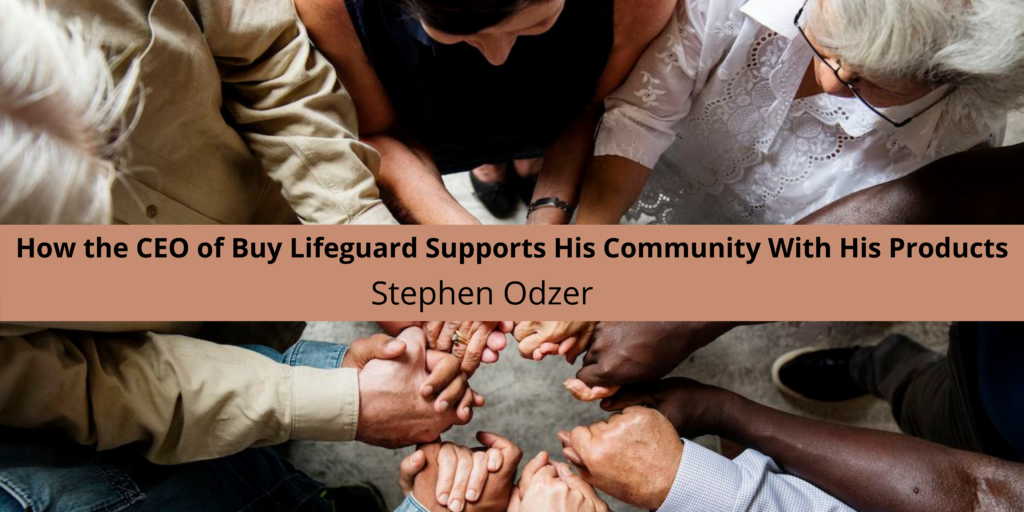 How the CEO of Buy Lifeguard, Stephen Odzer, Supports His Community With His Products