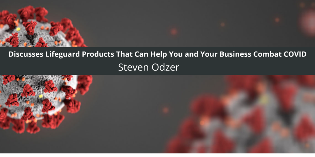 Steven Odzer Discusses Lifeguard Products That Can Help You and Your Business Combat COVID
