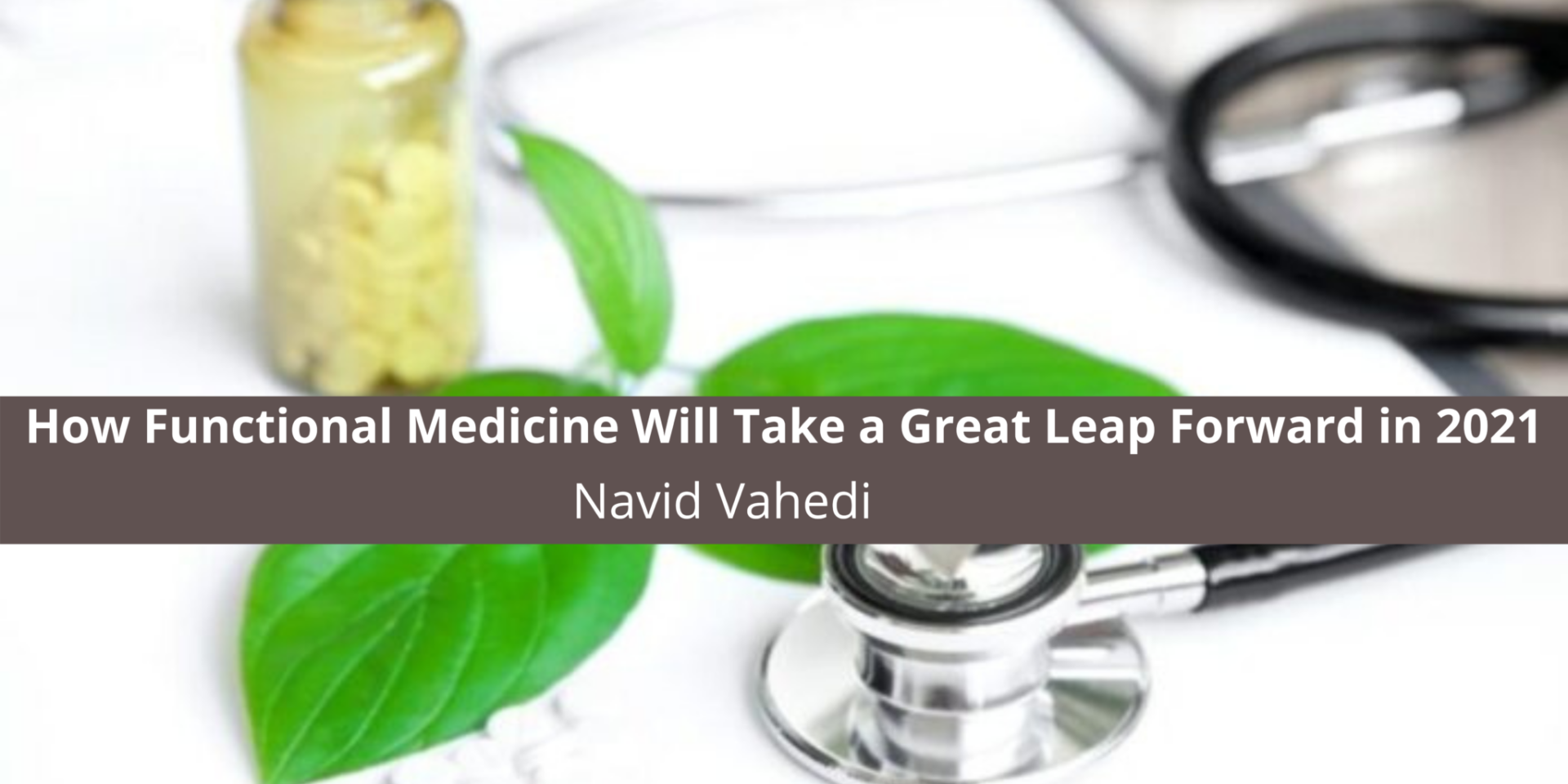 Dr. Navid Vahedi Examines How Functional Medicine Will Take a Great Leap Forward in 2021