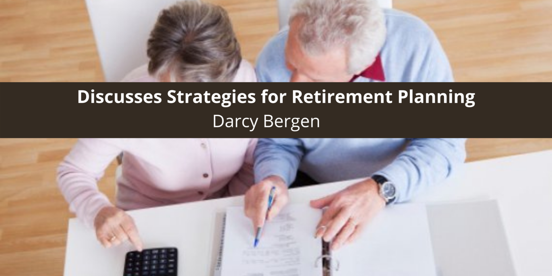 Financial Planner Darcy Bergen Discusses Strategies for Retirement Planning