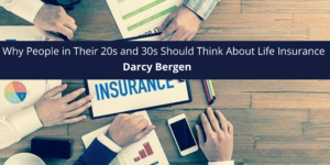 Financial Advisor Darcy Bergen Discusses Why People in Their 20s and 30s Should Think About Life Insurance