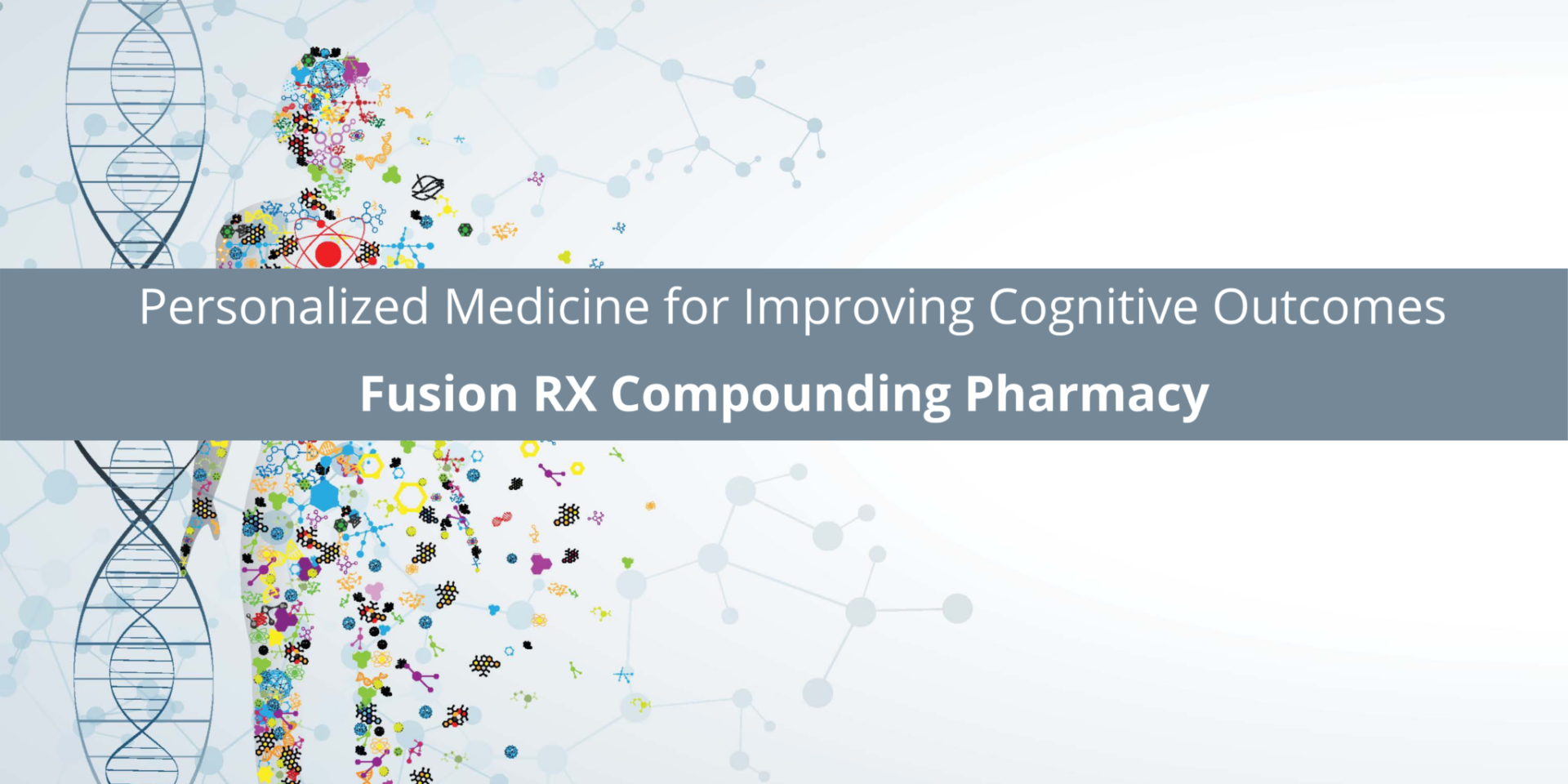 Fusion RX Compounding Pharmacy Helps With Personalized Medicine for Improving Cognitive Outcomes