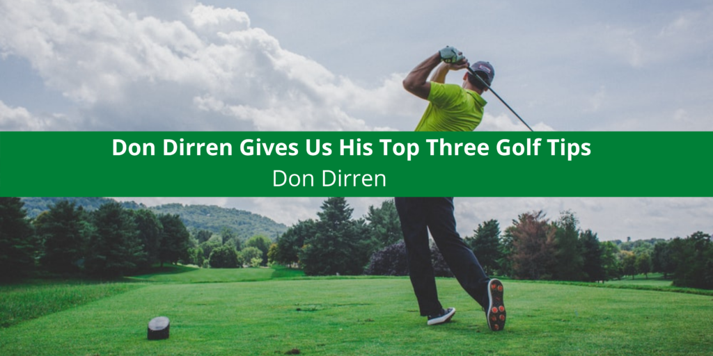 Don Dirren Gives Us His Top Three Golf Tips
