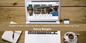 Darcy Bergen Explains How HSAs Can Be a Powerful Retirement Planning Tool