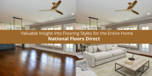 National Floors Direct Offers Valuable Insight Into Flooring Styles for the Entire Home