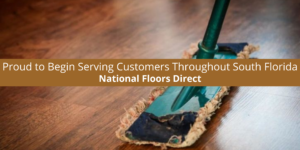 National Floors Direct is Proud to Begin Serving Customers Throughout South Florida