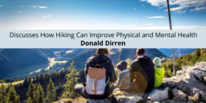 Donald Dirren Discusses How Hiking Can Improve Physical and Mental Health